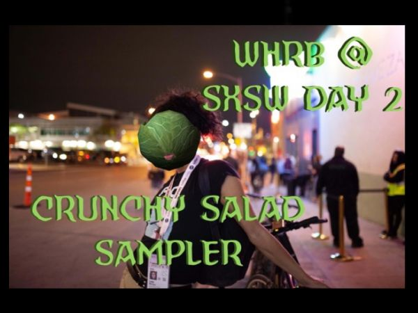 WHRB :: Ma WHRB's Crunchy Salad Sampler: SXSW 2019 Day Two